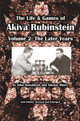 The Life & Games of Akiva Rubinstein By Donaldson, John/ Minev, Nikolay